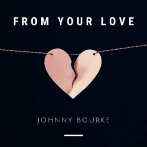 Johnny Bourke - From Your Love